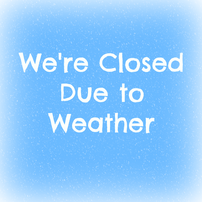 Closed Today Due to Weather!   Dr. Susan Knight-Nanni